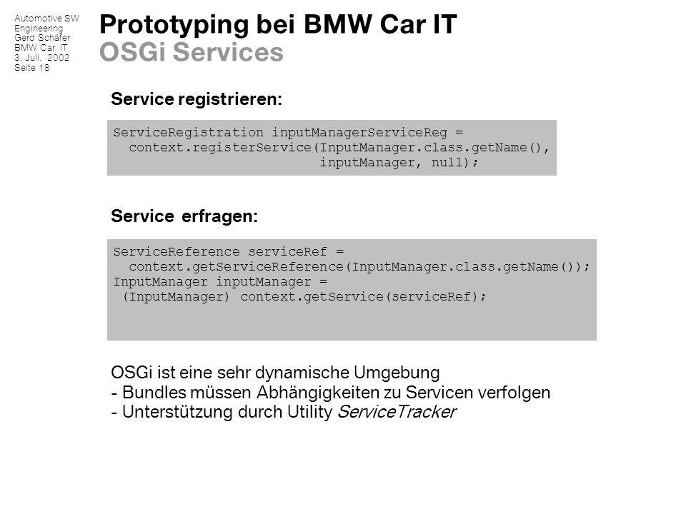 Automotive SW Engineering Gerd Schäfer BMW Car IT 3. Juli. 2002 Seite 18 Service registrieren: Service erfragen: OSGi ist eine sehr dynamische Umgebun