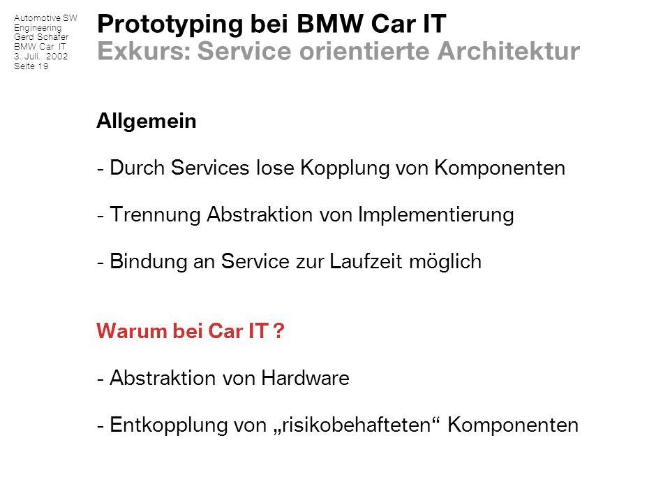 Automotive SW Engineering Gerd Schäfer BMW Car IT 3. Juli. 2002 Seite 19 Prototyping bei BMW Car IT Exkurs: Service orientierte Architektur Allgemein