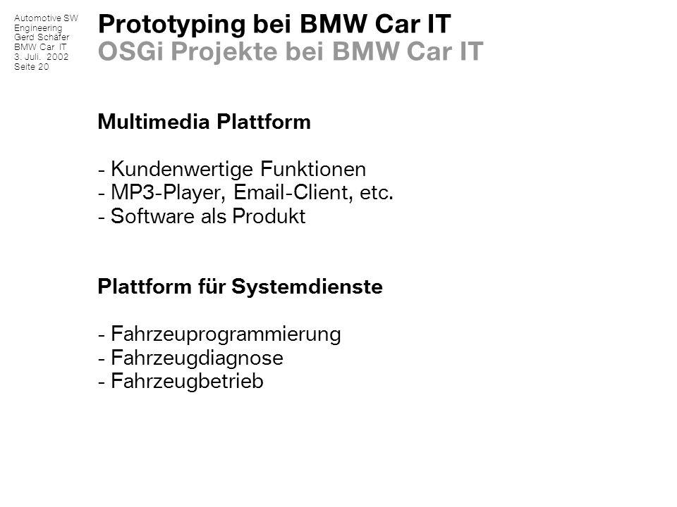 Automotive SW Engineering Gerd Schäfer BMW Car IT 3. Juli. 2002 Seite 20 Prototyping bei BMW Car IT OSGi Projekte bei BMW Car IT Multimedia Plattform