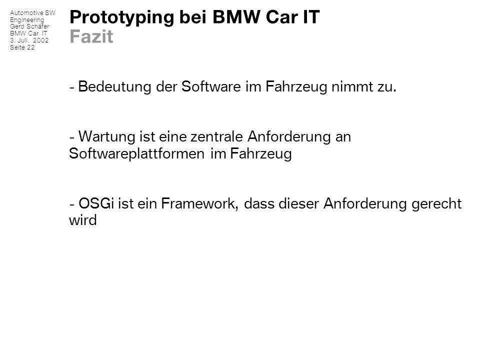 Automotive SW Engineering Gerd Schäfer BMW Car IT 3. Juli. 2002 Seite 22 Prototyping bei BMW Car IT Fazit - Bedeutung der Software im Fahrzeug nimmt z
