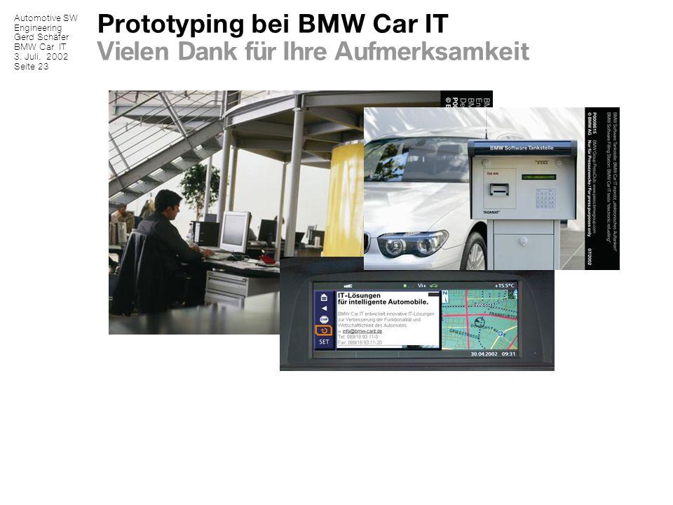 Automotive SW Engineering Gerd Schäfer BMW Car IT 3. Juli. 2002 Seite 23 Prototyping bei BMW Car IT Vielen Dank für Ihre Aufmerksamkeit