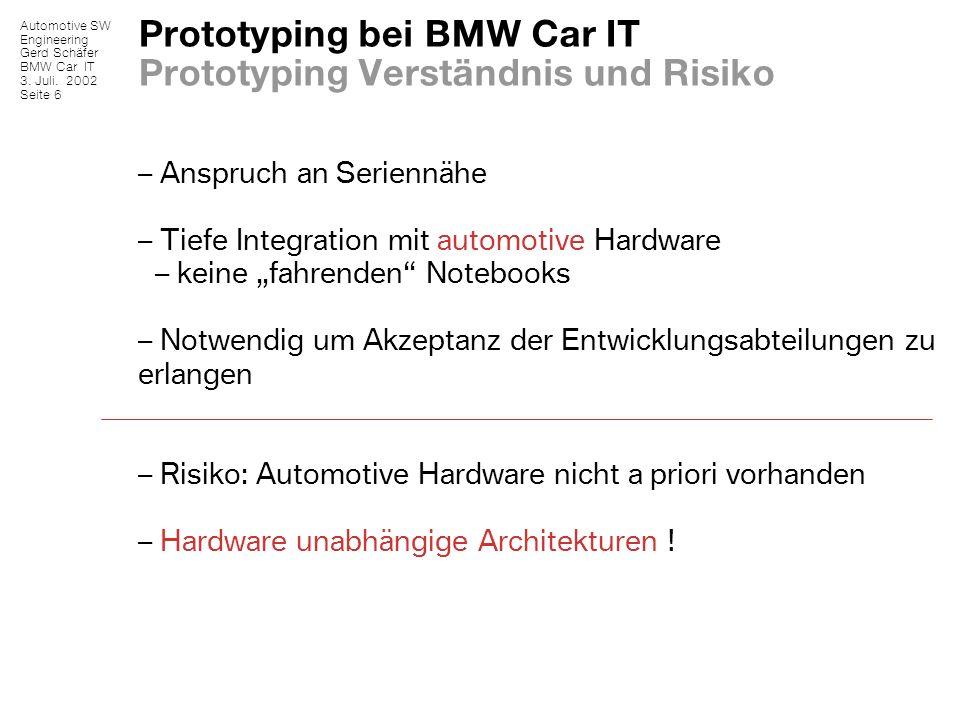 Automotive SW Engineering Gerd Schäfer BMW Car IT 3. Juli. 2002 Seite 6 Prototyping bei BMW Car IT Prototyping Verständnis und Risiko – Anspruch an Se