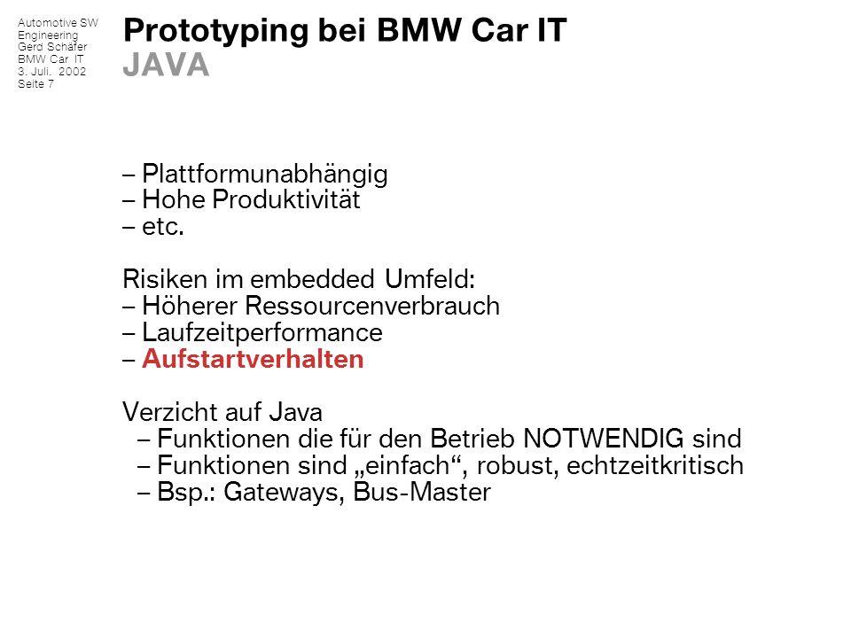 Automotive SW Engineering Gerd Schäfer BMW Car IT 3. Juli. 2002 Seite 7 Prototyping bei BMW Car IT JAVA – Plattformunabhängig – Hohe Produktivität – e