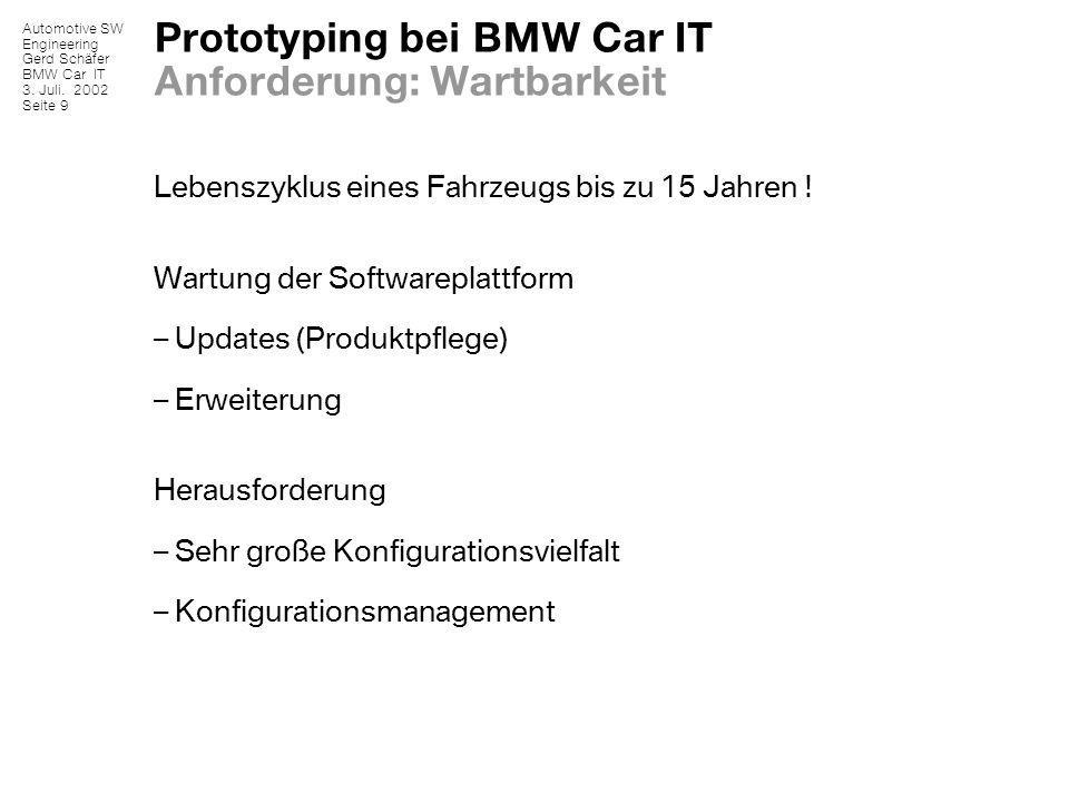 Automotive SW Engineering Gerd Schäfer BMW Car IT 3. Juli. 2002 Seite 9 Prototyping bei BMW Car IT Anforderung: Wartbarkeit Lebenszyklus eines Fahrzeu