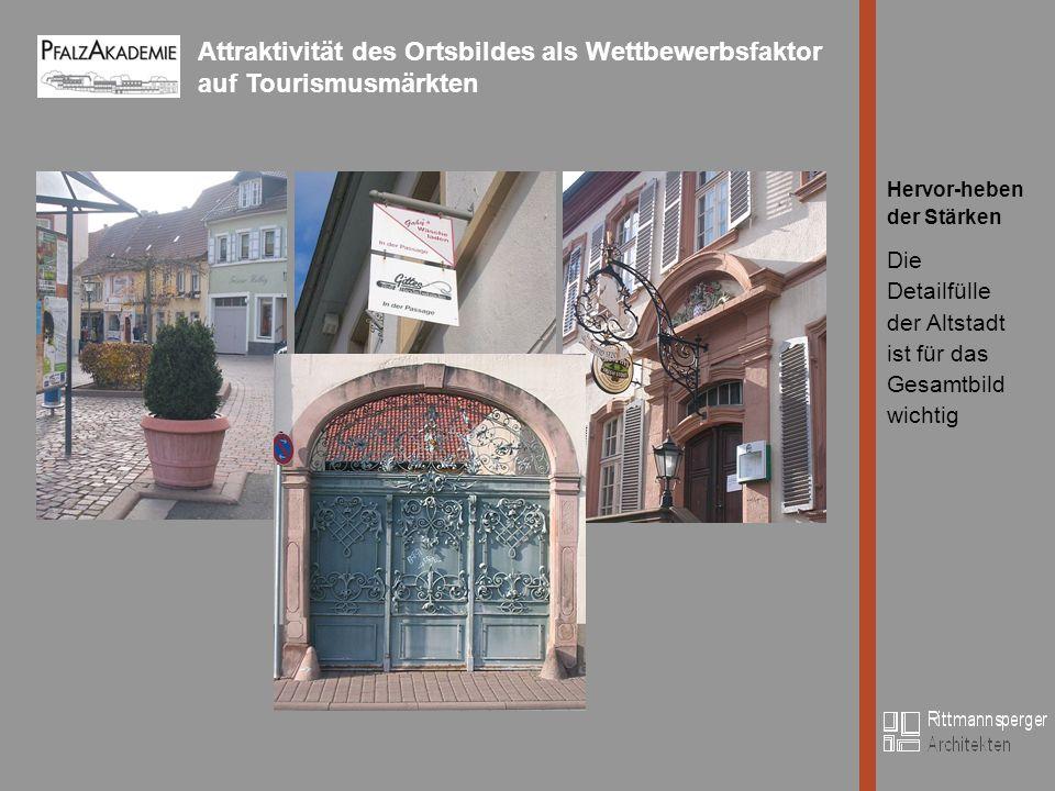 Attraktivität des Ortsbildes als Wettbewerbsfaktor auf Tourismusmärkten Bild Hervor-heben der Stärken Die Detailfülle der Altstadt ist für das Gesamtbild wichtig