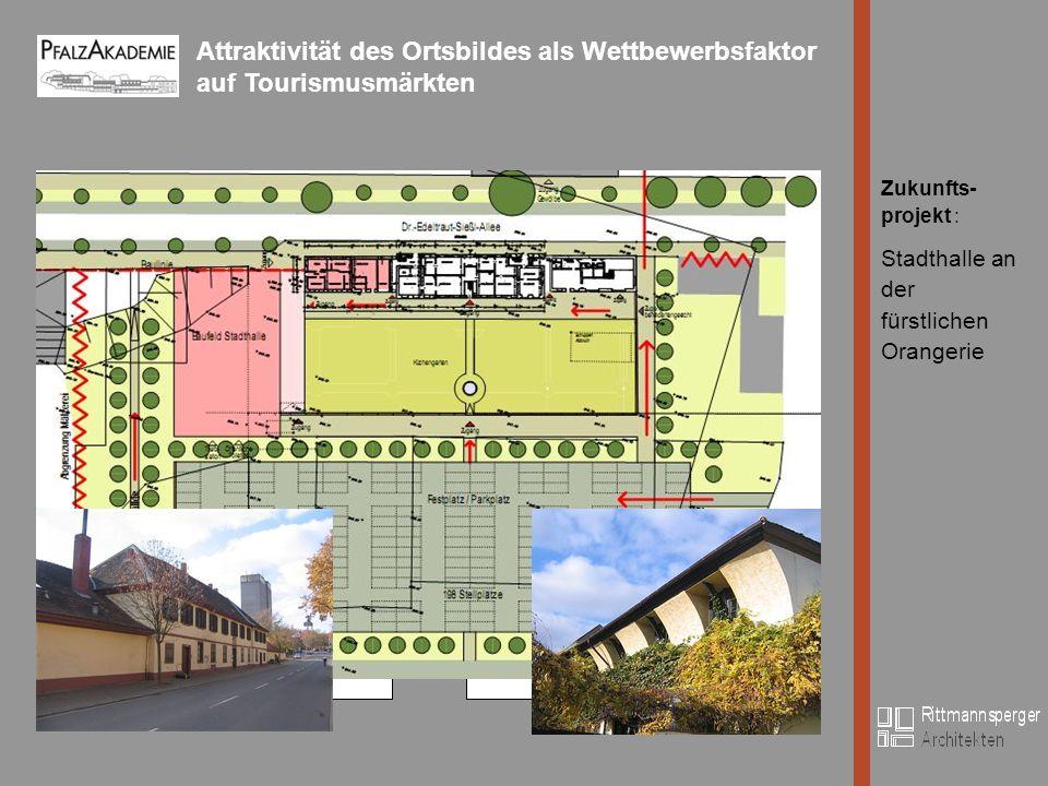 Attraktivität des Ortsbildes als Wettbewerbsfaktor auf Tourismusmärkten Bild Zukunfts- projekt : Stadthalle an der fürstlichen Orangerie