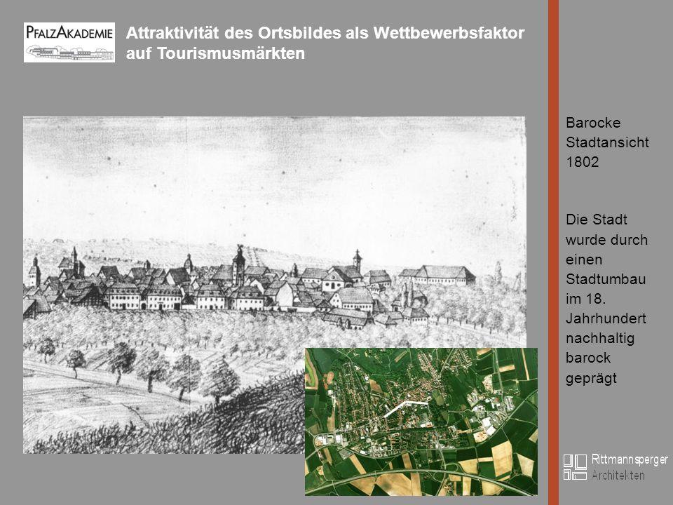 Attraktivität des Ortsbildes als Wettbewerbsfaktor auf Tourismusmärkten Bild Barocke Stadtansicht 1802 Die Stadt wurde durch einen Stadtumbau im 18.