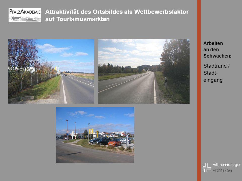 Attraktivität des Ortsbildes als Wettbewerbsfaktor auf Tourismusmärkten Bild Arbeiten an den Schwächen: Stadtrand / Stadt- eingang