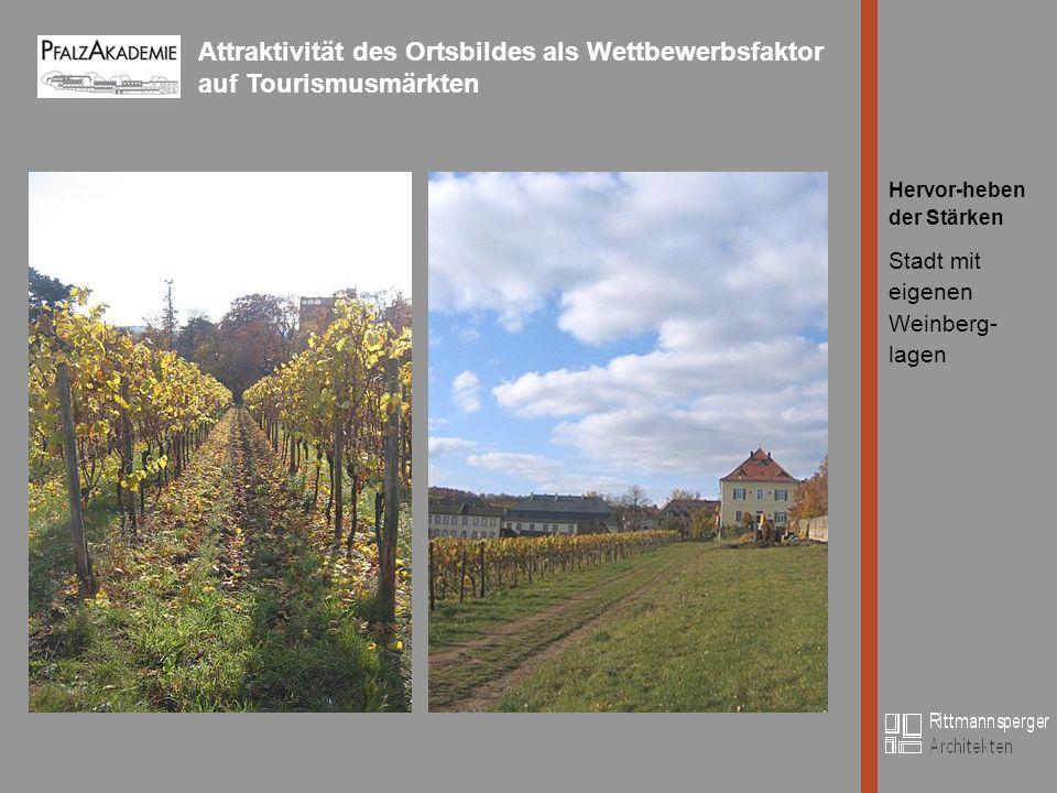 Attraktivität des Ortsbildes als Wettbewerbsfaktor auf Tourismusmärkten Bild Hervor-heben der Stärken Stadt mit eigenen Weinberg- lagen