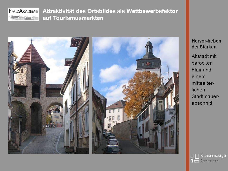 Attraktivität des Ortsbildes als Wettbewerbsfaktor auf Tourismusmärkten Bild Hervor-heben der Stärken Altstadt mit barocken Flair und einem mittealter- lichen Stadtmauer- abschnitt