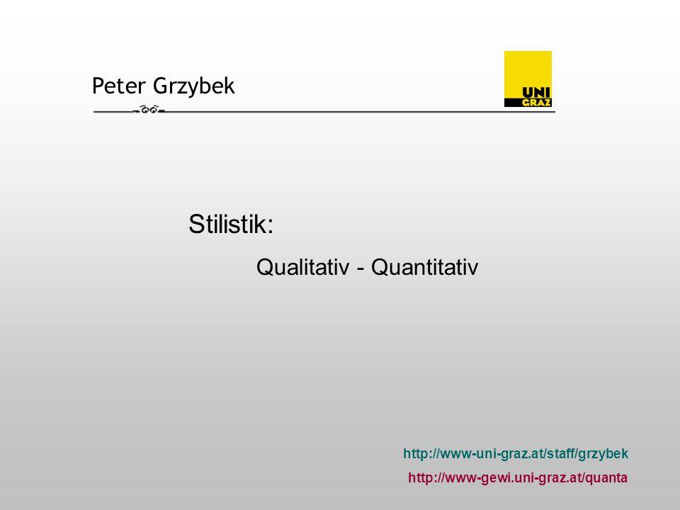 Peter Grzybek http://www-uni-graz.at/staff/grzybek http://www-gewi.uni-graz.at/quanta Stilistik: Qualitativ - Quantitativ