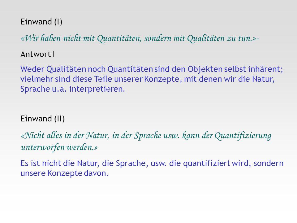 Einwand (I) «Wir haben nicht mit Quantitäten, sondern mit Qualitäten zu tun.»- Antwort I Weder Qualitäten noch Quantitäten sind den Objekten selbst in