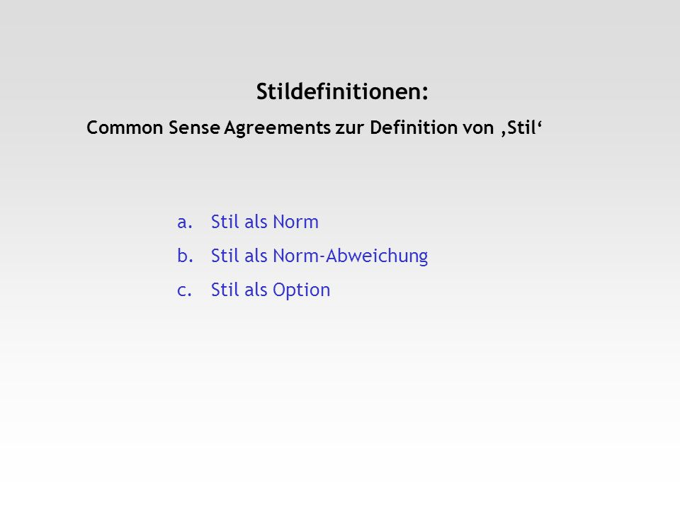 Stildefinitionen: Common Sense Agreements zur Definition von Stil a.Stil als Norm b.Stil als Norm-Abweichung c.Stil als Option
