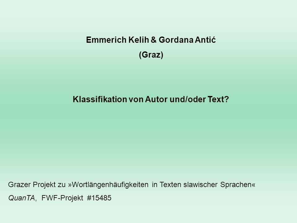 Emmerich Kelih & Gordana Antić (Graz) Klassifikation von Autor und/oder Text? Grazer Projekt zu »Wortlängenhäufigkeiten in Texten slawischer Sprachen«