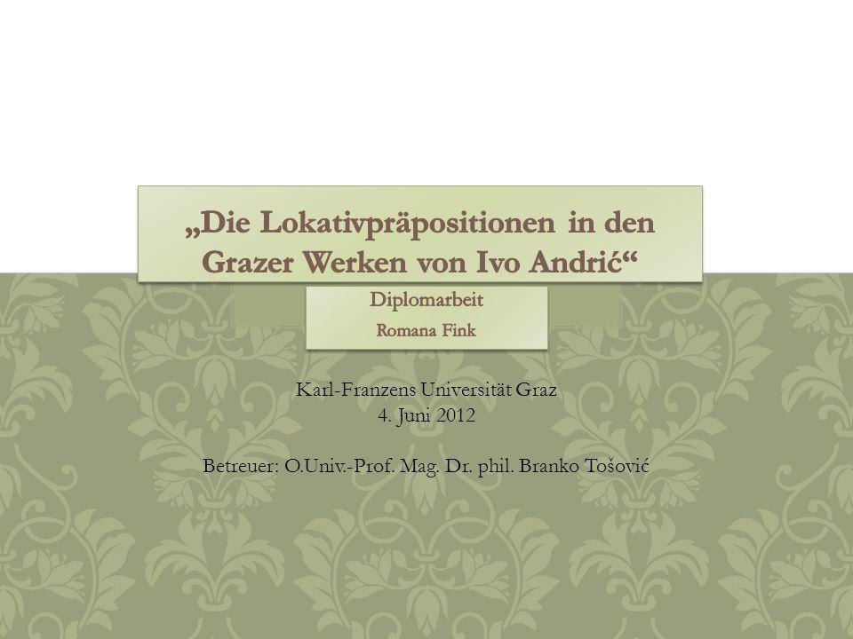 Karl-Franzens Universität Graz 4. Juni 2012 Betreuer: O.Univ.-Prof. Mag. Dr. phil. Branko Tošović