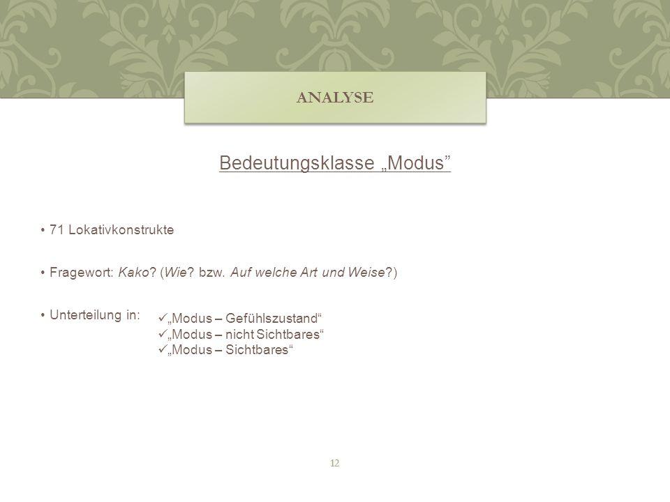 Bedeutungsklasse Modus 71 Lokativkonstrukte Fragewort: Kako? (Wie? bzw. Auf welche Art und Weise?) Unterteilung in: ANALYSE Modus – Gefühlszustand Mod
