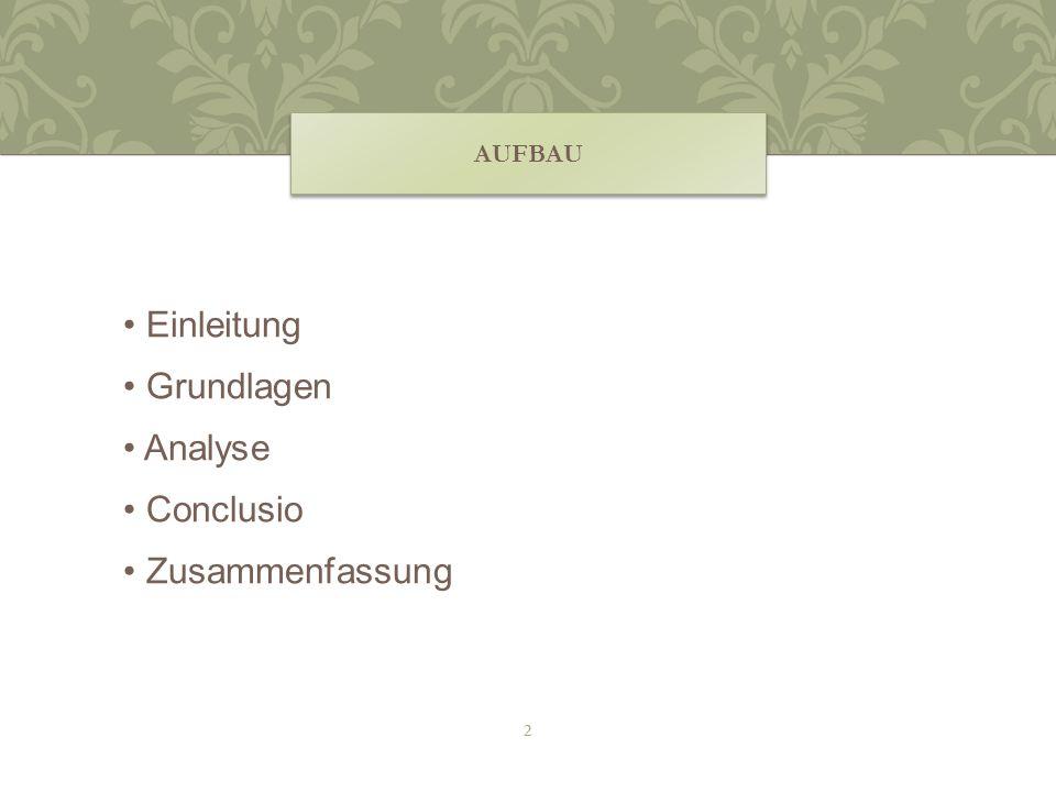 AUFBAU Einleitung Grundlagen Analyse Conclusio Zusammenfassung 2