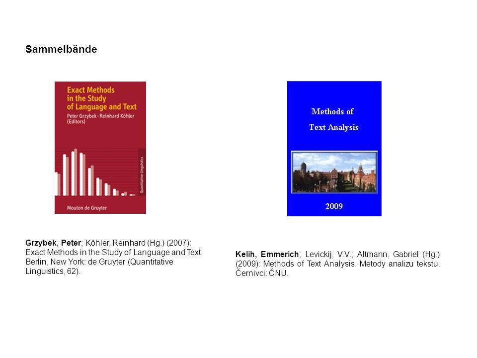 Kelih, Emmerich; Levickij, V.V.; Altmann, Gabriel (Hg.) (2009): Methods of Text Analysis. Metody analizu tekstu. Černivci: ČNU. Grzybek, Peter; Köhler