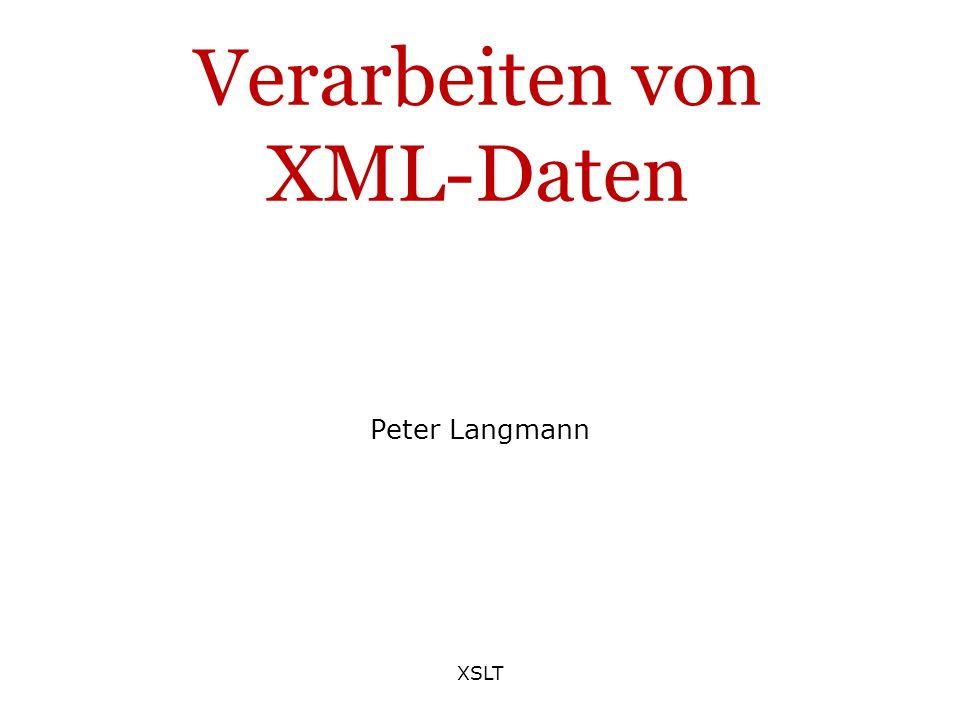XSLT Verarbeiten von XML-Daten Peter Langmann
