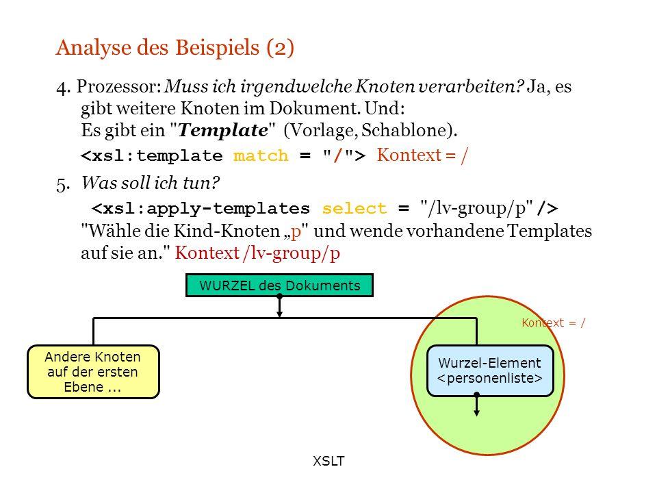 XSLT Analyse des Beispiels (2) 4. Prozessor: Muss ich irgendwelche Knoten verarbeiten? Ja, es gibt weitere Knoten im Dokument. Und: Es gibt ein