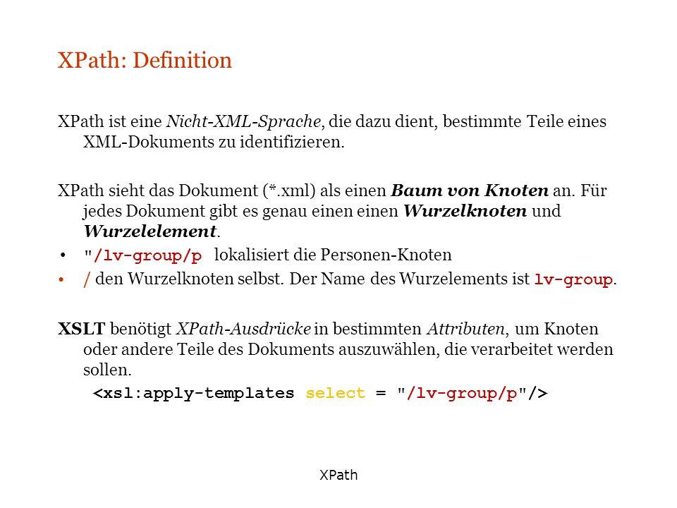 XPath XPath: Definition XPath ist eine Nicht-XML-Sprache, die dazu dient, bestimmte Teile eines XML-Dokuments zu identifizieren. XPath sieht das Dokum
