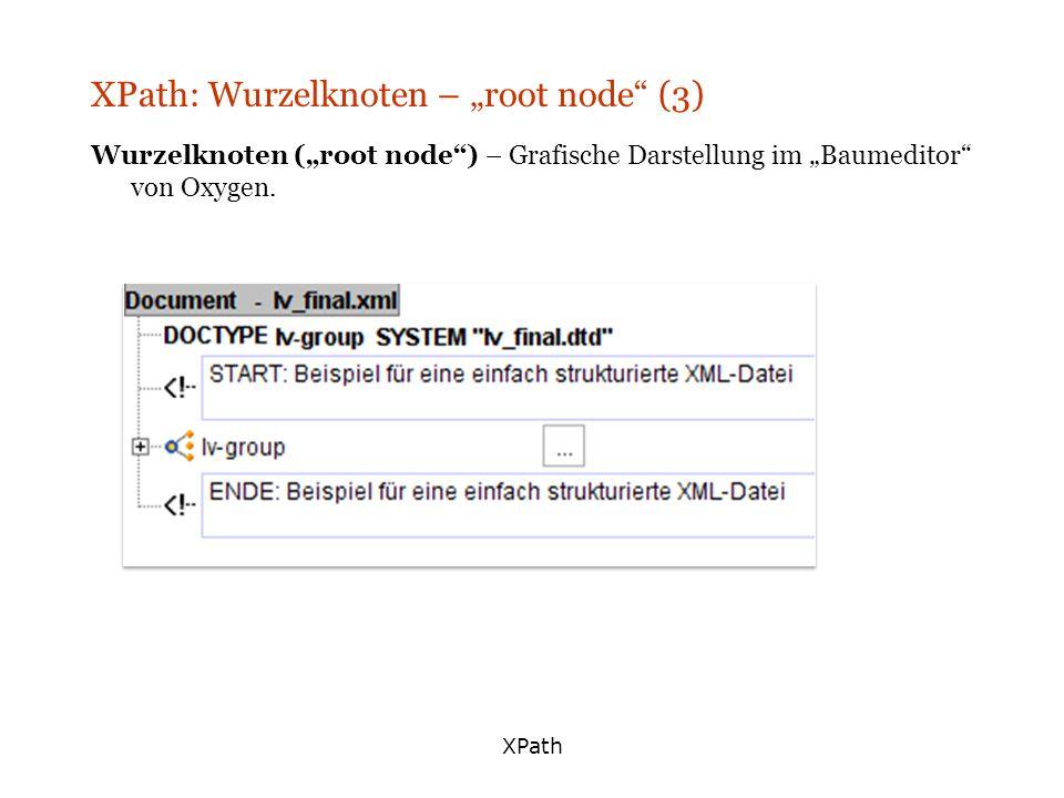 XPath XPath: Wurzelknoten – root node (3) Wurzelknoten (root node) – Grafische Darstellung im Baumeditor von Oxygen.