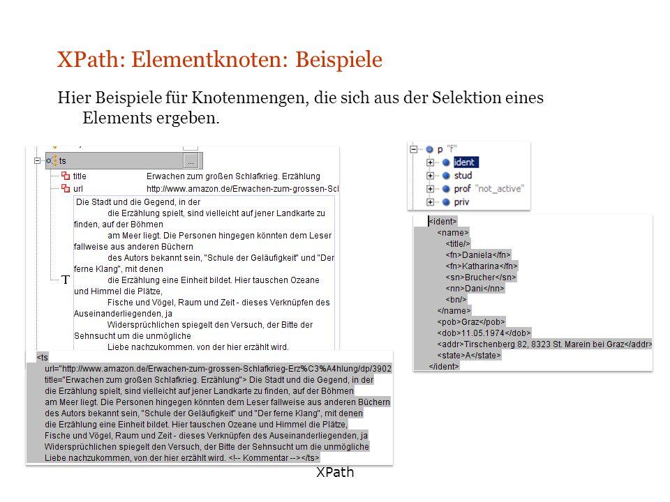 XPath XPath: Elementknoten: Beispiele Hier Beispiele für Knotenmengen, die sich aus der Selektion eines Elements ergeben.