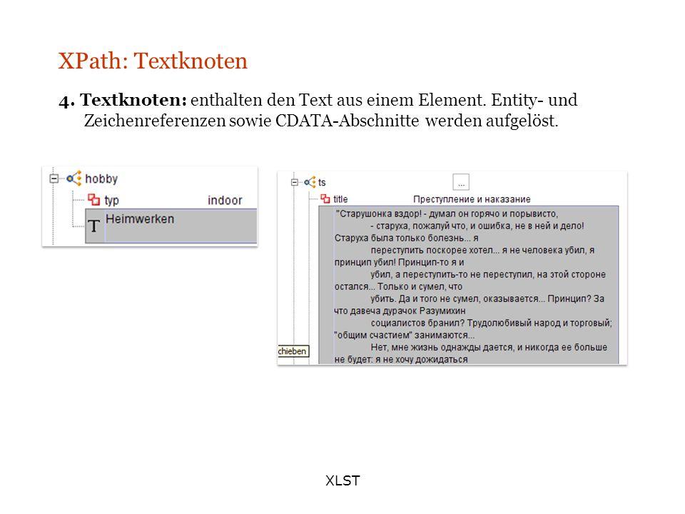 XLST XPath: Textknoten 4. Textknoten: enthalten den Text aus einem Element. Entity- und Zeichenreferenzen sowie CDATA-Abschnitte werden aufgelöst.