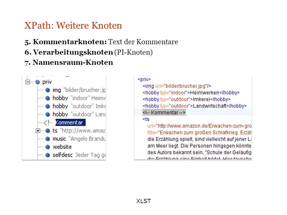 XLST XPath: Weitere Knoten 5. Kommentarknoten: Text der Kommentare 6. Verarbeitungsknoten (PI-Knoten) 7. Namensraum-Knoten