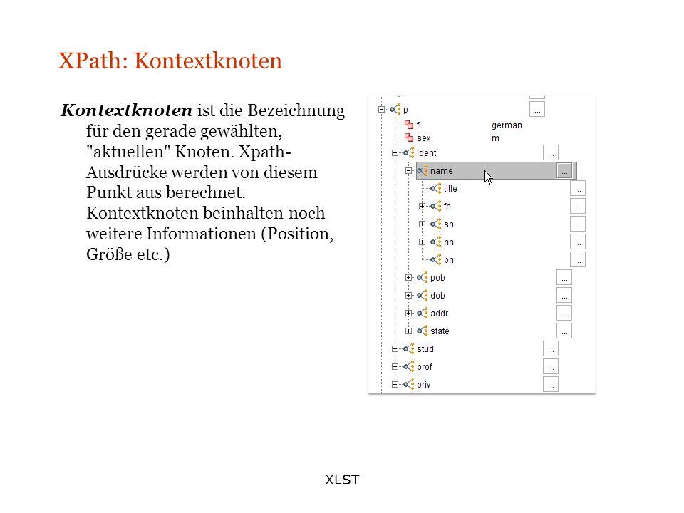 XLST XPath: Kontextknoten Kontextknoten ist die Bezeichnung für den gerade gewählten,