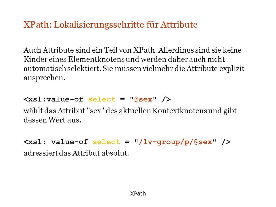 XPath XPath: Lokalisierungsschritte für Attribute Auch Attribute sind ein Teil von XPath. Allerdings sind sie keine Kinder eines Elementknotens und we