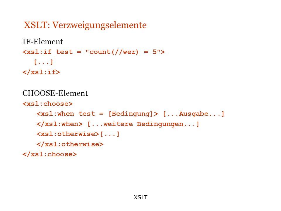 XSLT XSLT: Verzweigungselemente IF-Element [...] CHOOSE-Element [...Ausgabe...] [...weitere Bedingungen...] [...]