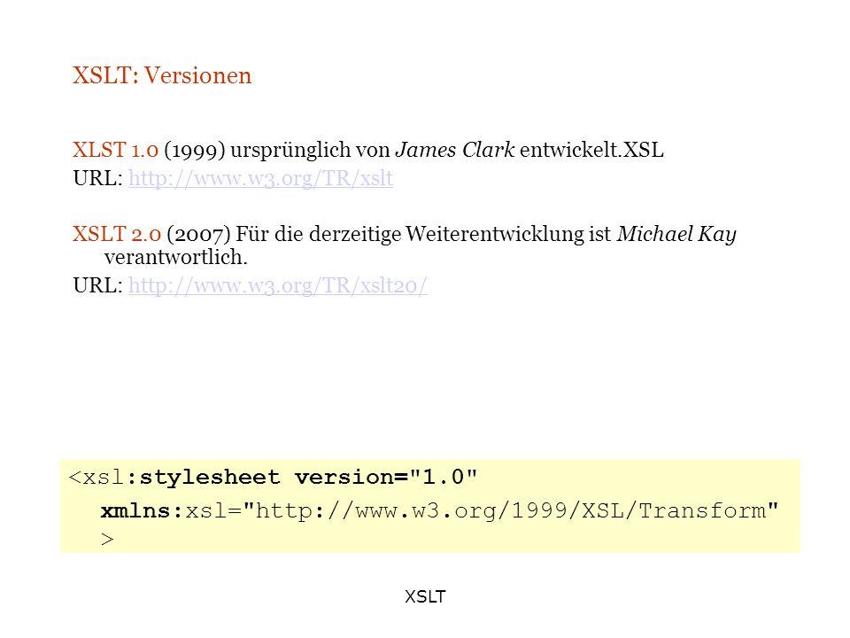 XSLT XSLT: Versionen XLST 1.0 (1999) ursprünglich von James Clark entwickelt.XSL URL: http://www.w3.org/TR/xslthttp://www.w3.org/TR/xslt XSLT 2.0 (200