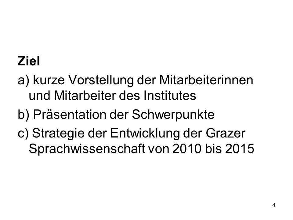 4 Ziel a) kurze Vorstellung der Mitarbeiterinnen und Mitarbeiter des Institutes b) Präsentation der Schwerpunkte c) Strategie der Entwicklung der Grazer Sprachwissenschaft von 2010 bis 2015