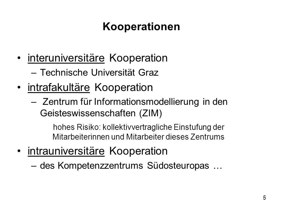 5 Kooperationen interuniversitäre Kooperation –Technische Universität Graz intrafakultäre Kooperation – Zentrum für Informationsmodellierung in den Geisteswissenschaften (ZIM) hohes Risiko: kollektivvertragliche Einstufung der Mitarbeiterinnen und Mitarbeiter dieses Zentrums intrauniversitäre Kooperation –des Kompetenzzentrums Südosteuropas …
