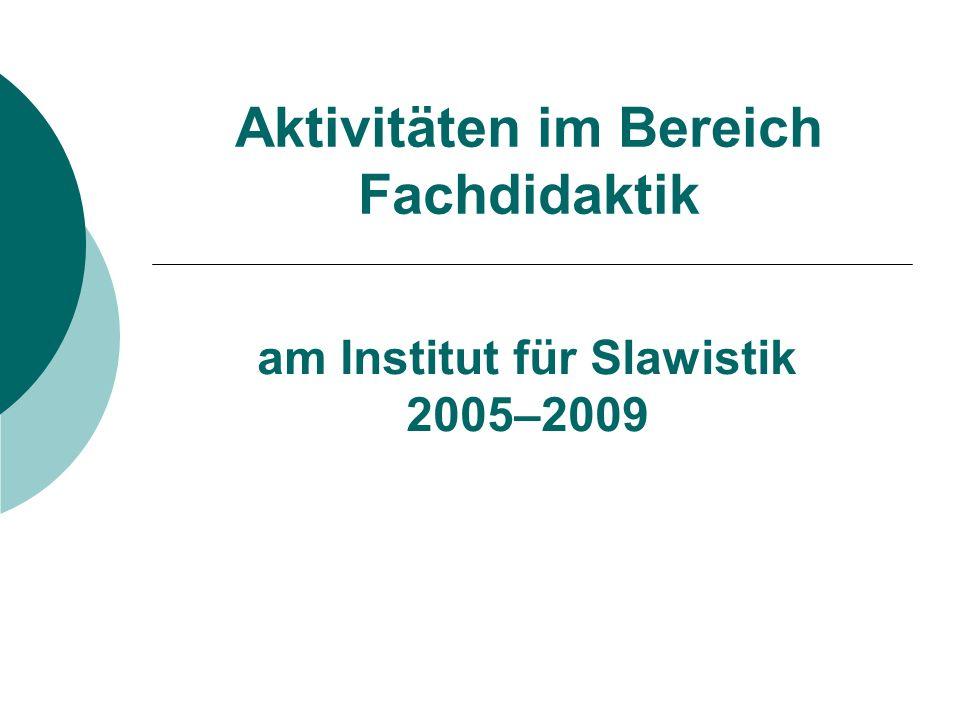 Aktivitäten im Bereich Fachdidaktik am Institut für Slawistik 2005–2009