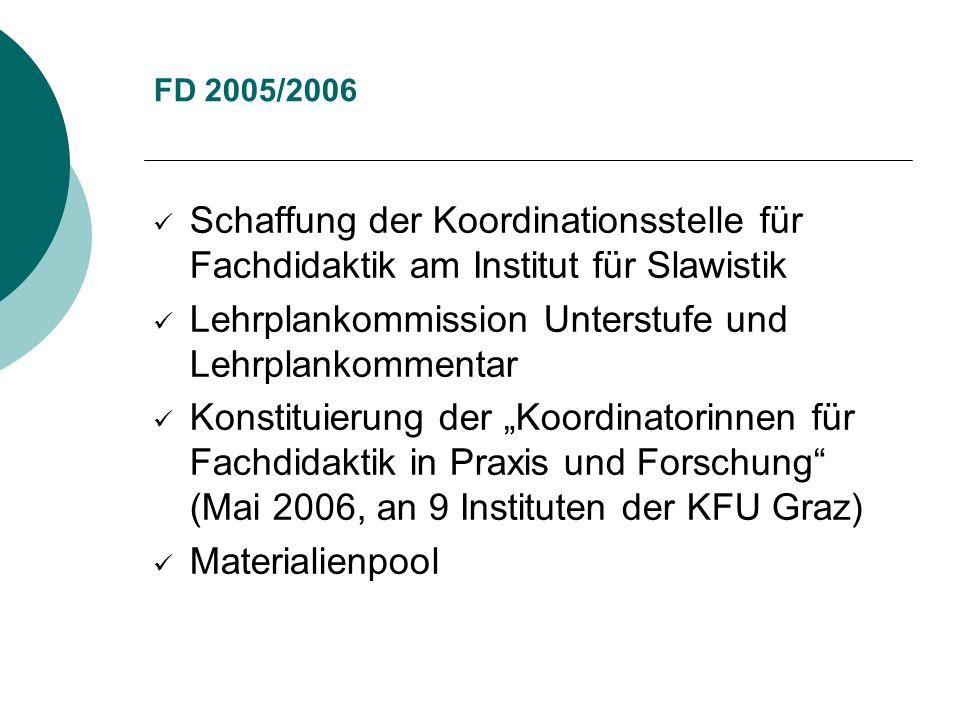 FD 2005/2006 Schaffung der Koordinationsstelle für Fachdidaktik am Institut für Slawistik Lehrplankommission Unterstufe und Lehrplankommentar Konstitu