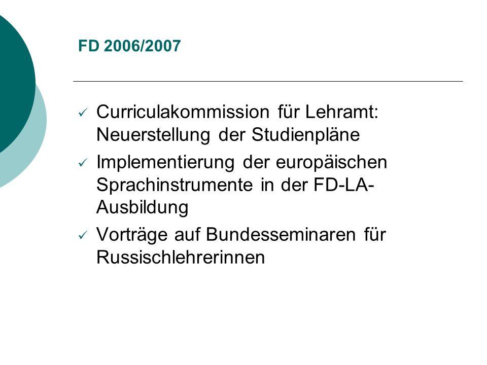 FD 2006/2007 Curriculakommission für Lehramt: Neuerstellung der Studienpläne Implementierung der europäischen Sprachinstrumente in der FD-LA- Ausbildu