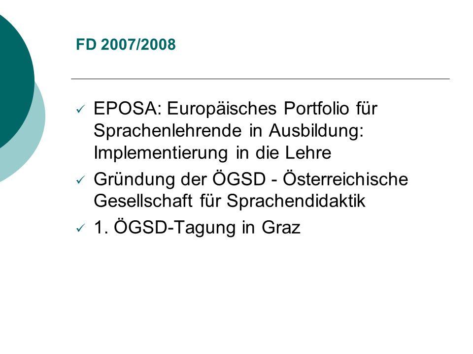 FD 2007/2008 EPOSA: Europäisches Portfolio für Sprachenlehrende in Ausbildung: Implementierung in die Lehre Gründung der ÖGSD - Österreichische Gesell