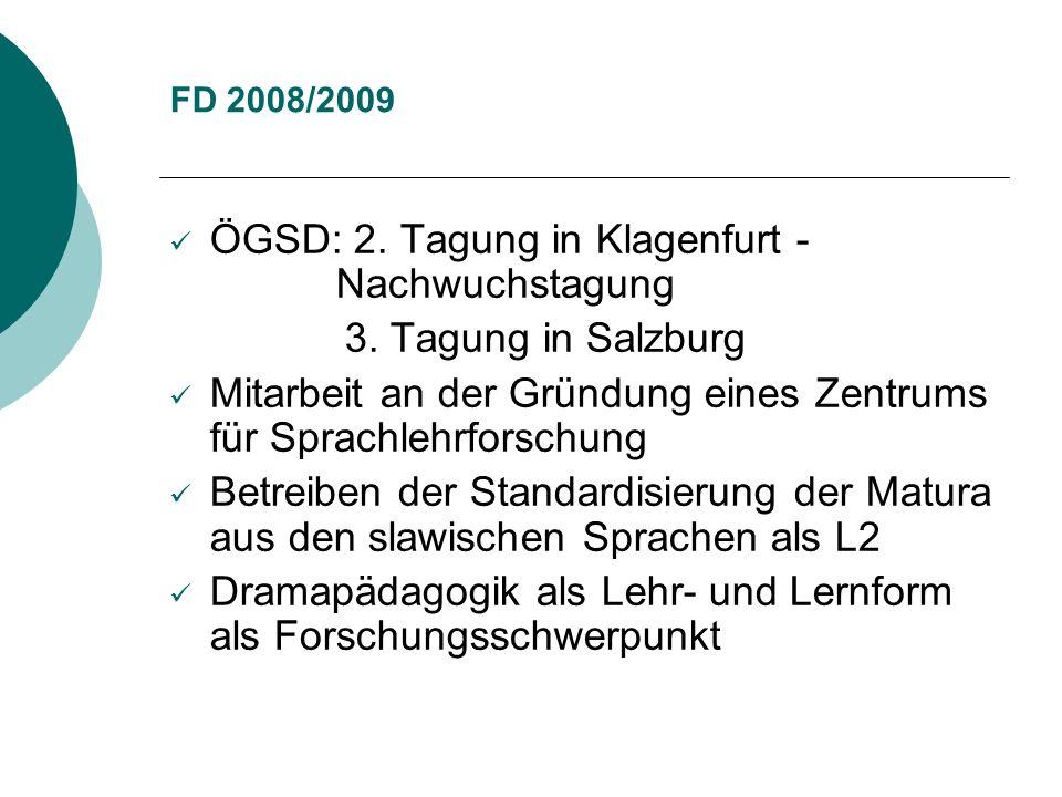 FD 2008/2009 ÖGSD: 2. Tagung in Klagenfurt - Nachwuchstagung 3. Tagung in Salzburg Mitarbeit an der Gründung eines Zentrums für Sprachlehrforschung Be