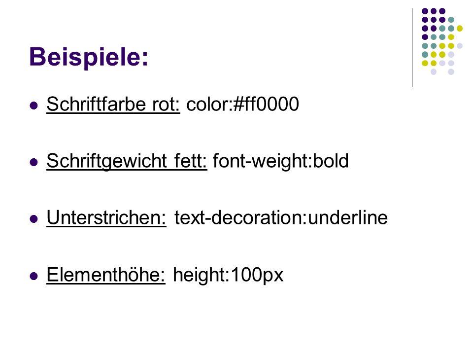 Beispiele: Schriftfarbe rot: color:#ff0000 Schriftgewicht fett: font-weight:bold Unterstrichen: text-decoration:underline Elementhöhe: height:100px