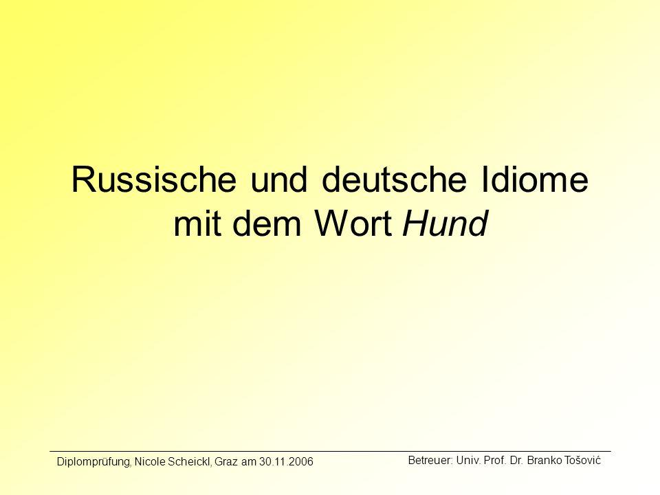 Russische und deutsche Idiome mit dem Wort Hund Betreuer: Univ. Prof. Dr. Branko Tošović