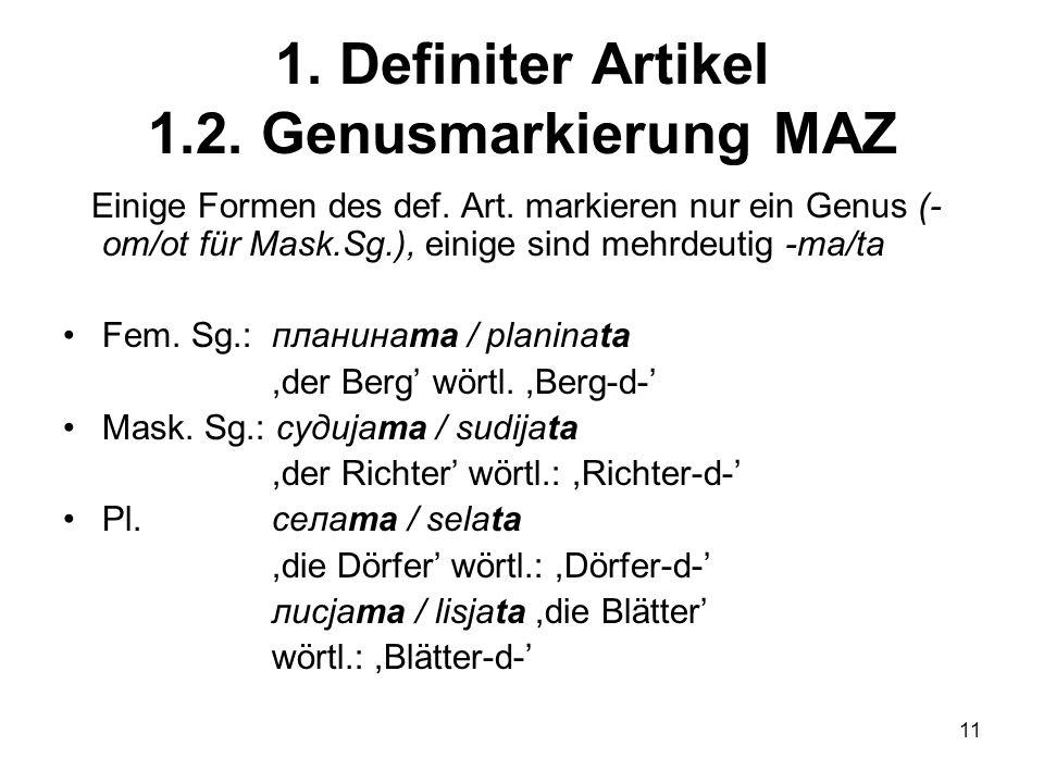 11 1.Definiter Artikel 1.2. Genusmarkierung MAZ Einige Formen des def.