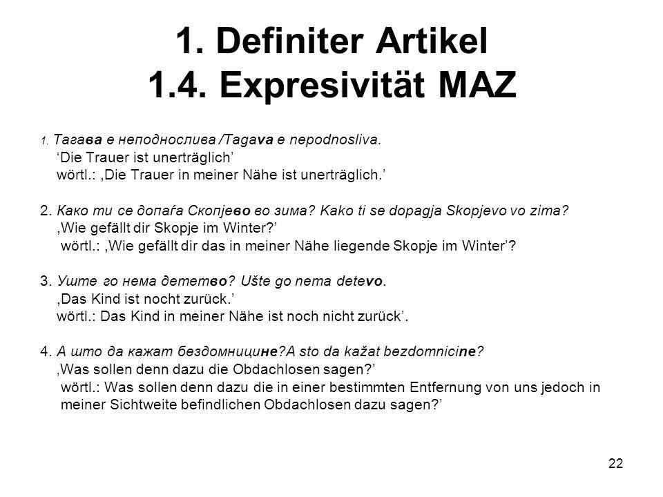 22 1.Definiter Artikel 1.4. Expresivität MAZ 1. Тагава е неподнослива /Tagava e nepodnosliva.