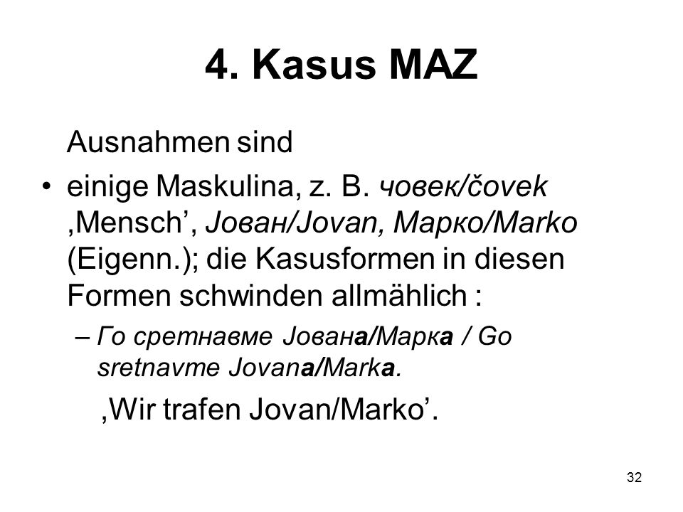 32 4.Kasus MAZ Ausnahmen sind einige Maskulina, z.