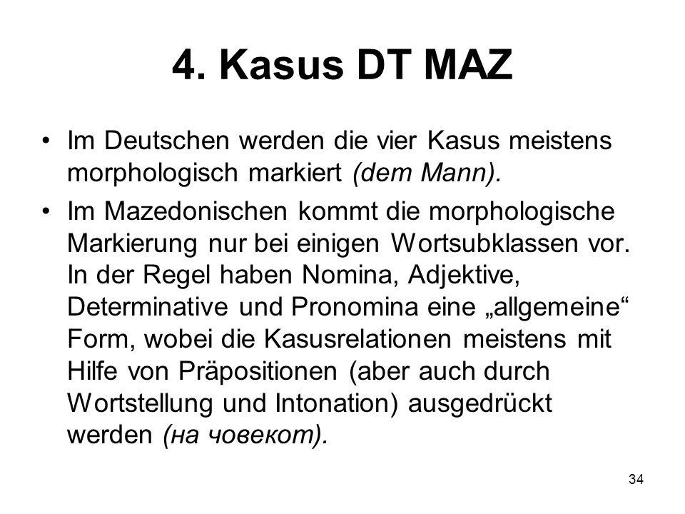 34 4.Kasus DT MAZ Im Deutschen werden die vier Kasus meistens morphologisch markiert (dem Mann).
