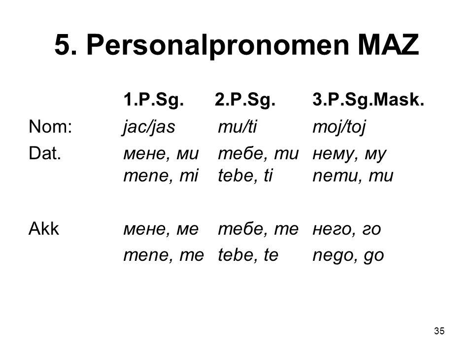 35 5.Personalpronomen MAZ 1.P.Sg. 2.P.Sg. 3.P.Sg.Mask.