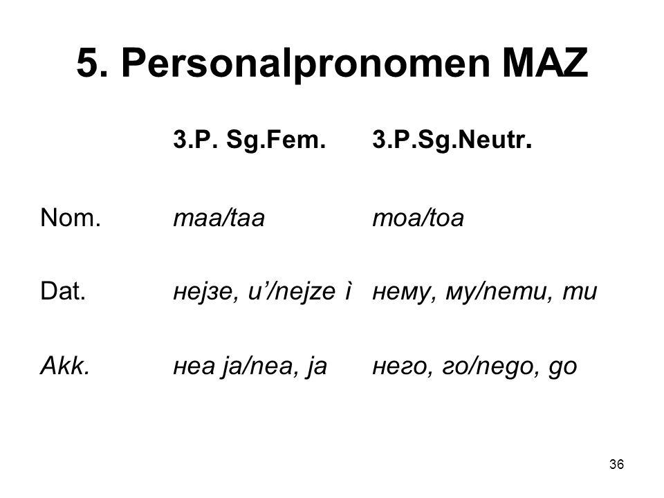 36 5.Personalpronomen MAZ 3.P. Sg.Fem.3.P.Sg.Neutr.