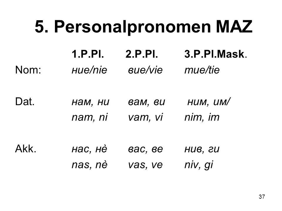 37 5.Personalpronomen MAZ 1.P.Pl. 2.P.Pl.3.P.Pl.Mask.