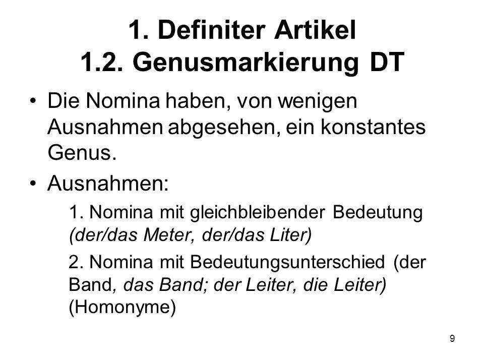 10 1.Definiter Artikel 1.2. Genusmarkierung MAZ Die meisten Nomina sind genuskonstant.